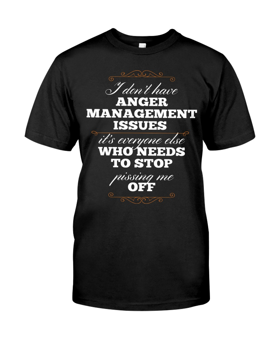 I Don't Have Anger Management Issues Classic T-Shirt
