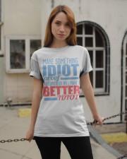 Make Something Idiot Proof Classic T-Shirt apparel-classic-tshirt-lifestyle-19