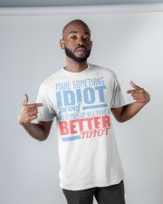 Make Something Idiot Proof Classic T-Shirt apparel-classic-tshirt-lifestyle-front-32