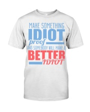Make Something Idiot Proof Classic T-Shirt front