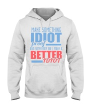 Make Something Idiot Proof Hooded Sweatshirt thumbnail