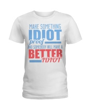 Make Something Idiot Proof Ladies T-Shirt thumbnail