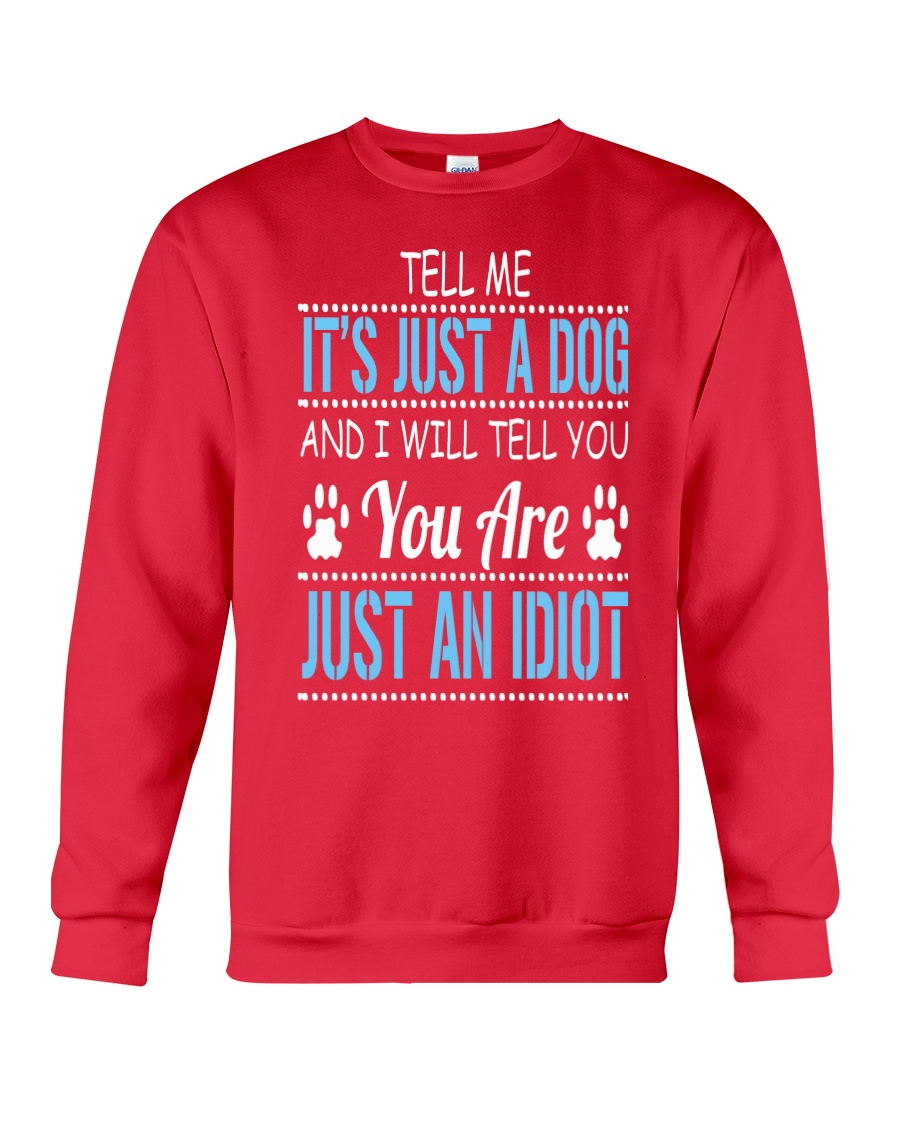 It's Just A Dog Crewneck Sweatshirt
