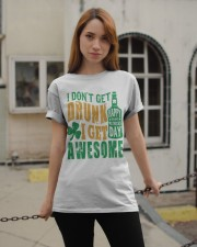 I Don't Get Drunk  Classic T-Shirt apparel-classic-tshirt-lifestyle-19