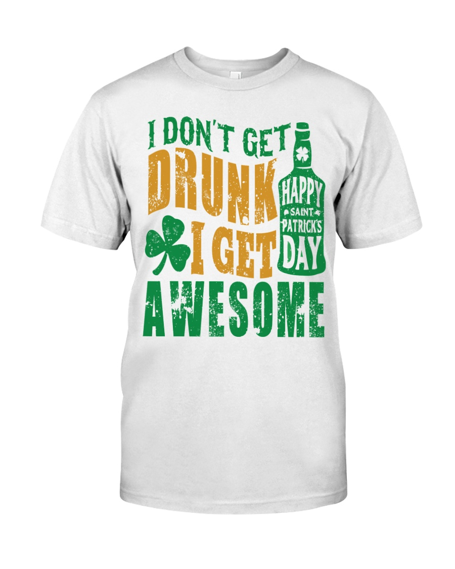 I Don't Get Drunk  Classic T-Shirt