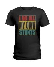 I DO ALL MY OWN STUNTS Ladies T-Shirt thumbnail