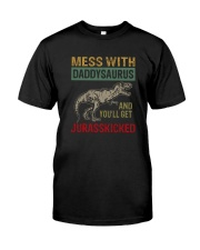MESS WITH daddysaurus AND YOU'LL GET JURASSKICKED Classic T-Shirt front