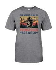 IN A WORLD FULL OF PRINCESS BE A WITCH Classic T-Shirt front