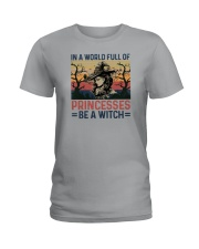 IN A WORLD FULL OF PRINCESS BE A WITCH Ladies T-Shirt thumbnail