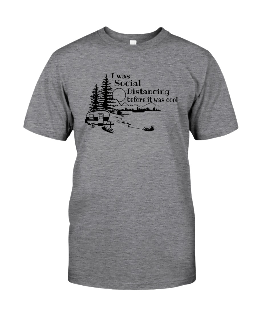 I WAS SOCIAL DISTANCING CAMPING Classic T-Shirt