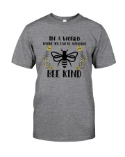 IN A WORLD WHERE YOU CAN BE ANYTHING BEE KIND Classic T-Shirt front