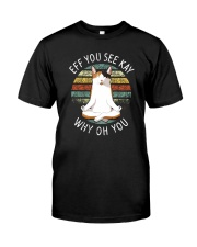 EFF YOU SEE KAY CAT Classic T-Shirt front