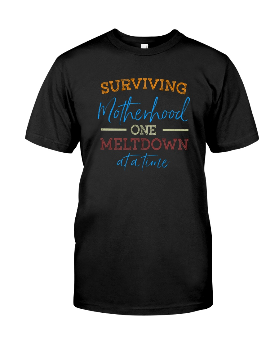 SURVIVING MOTHERHOOD ONE MELTDOWN AT A TIME Classic T-Shirt