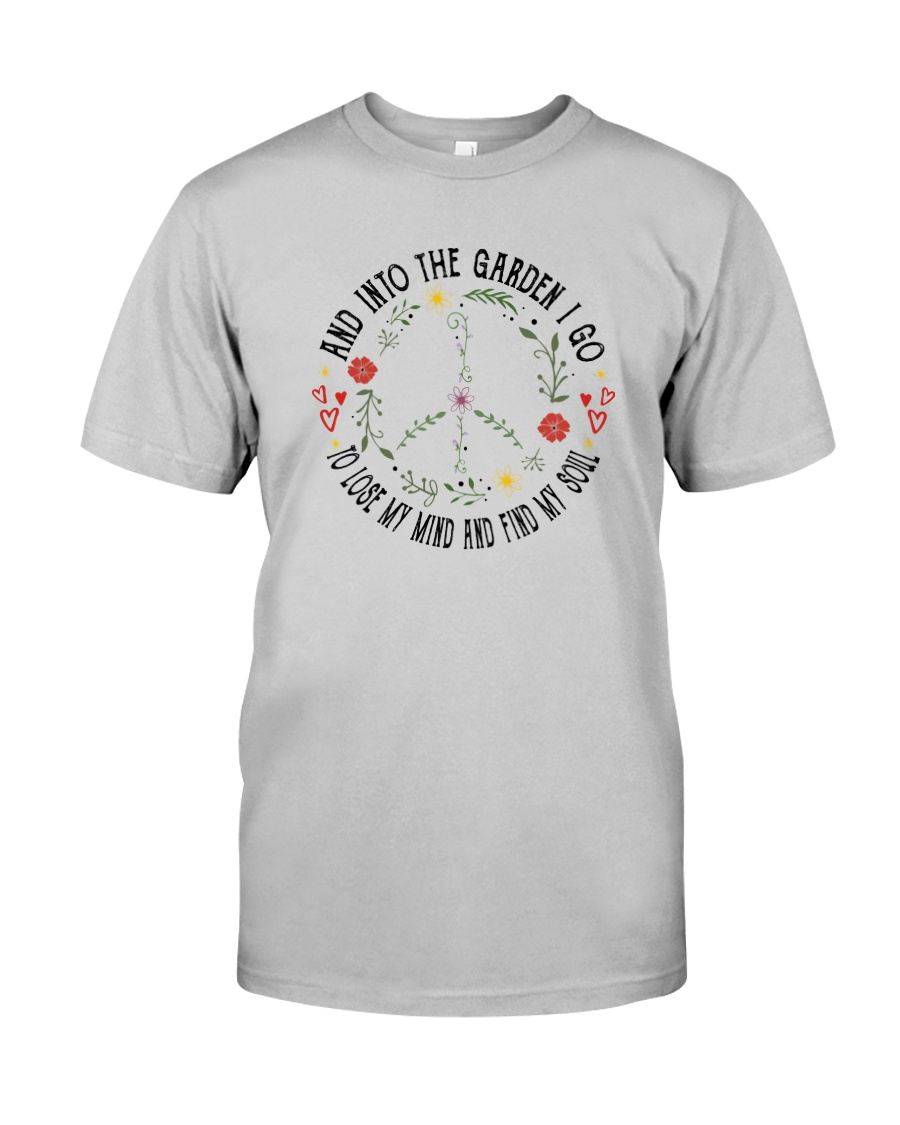 AND INTO THE GARDEN I GO Classic T-Shirt