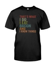 I EAT BACON AND I KNOW THINGS Classic T-Shirt front