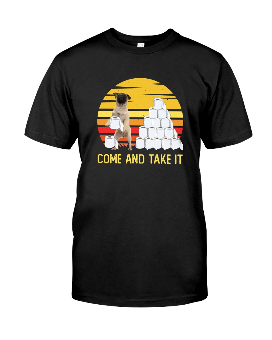 COME AND TAKE  IT pug Classic T-Shirt