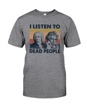 I LISTEN TO DEAD PEOPLE Classic T-Shirt front