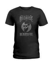 DON'T HATE ME BECAUSE I'M BEARDIFUL Ladies T-Shirt thumbnail
