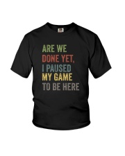 ARE WE DONE YET I PAUSED MY GAME TO BE HERE Youth T-Shirt thumbnail