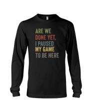 ARE WE DONE YET I PAUSED MY GAME TO BE HERE Long Sleeve Tee thumbnail