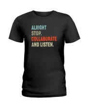 ALRIGHT STOP COLLABORATE AND LISTEN Ladies T-Shirt thumbnail