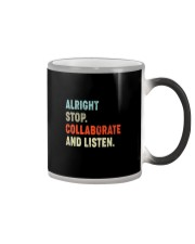 ALRIGHT STOP COLLABORATE AND LISTEN Color Changing Mug thumbnail