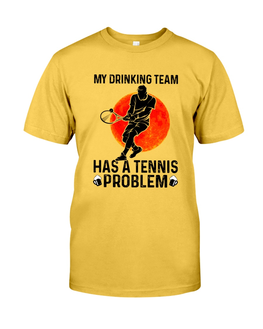 MY DRINKING TEAM HAS A TENNIS PROBLEM 1 Classic T-Shirt