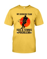 MY DRINKING TEAM HAS A TENNIS PROBLEM 1 Classic T-Shirt front