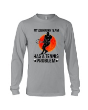 MY DRINKING TEAM HAS A TENNIS PROBLEM 1 Long Sleeve Tee thumbnail