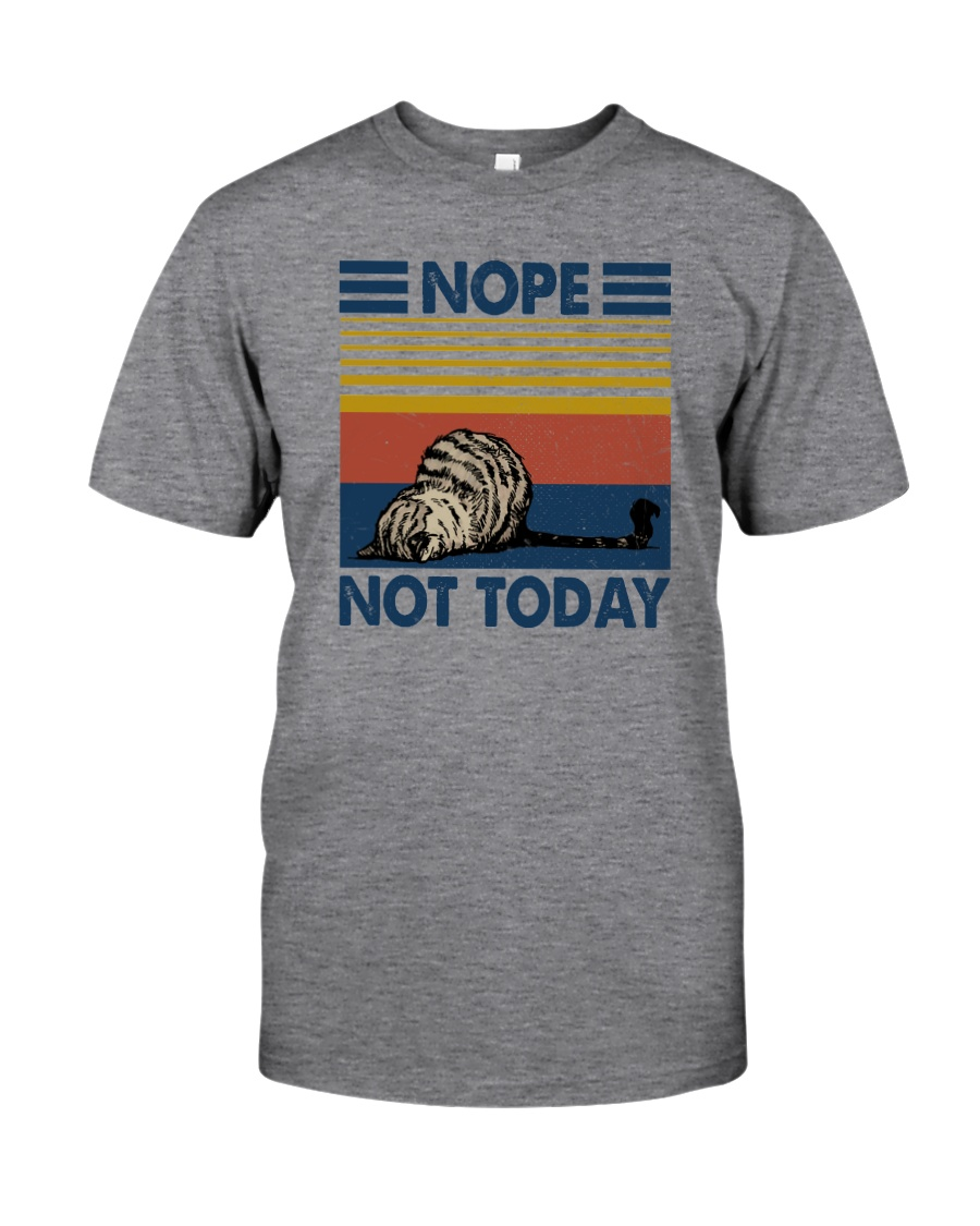 NOPE NOT TODAY CAT Classic T-Shirt