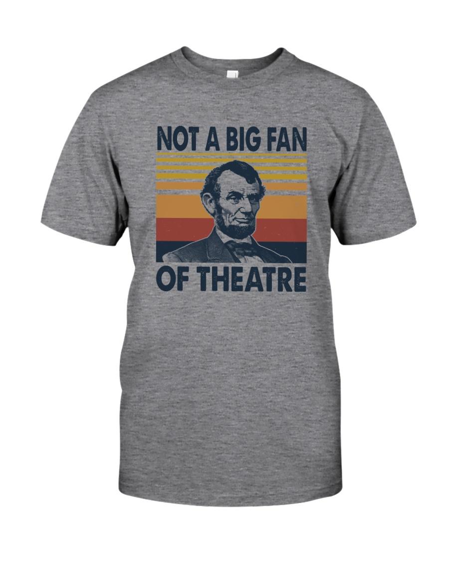 NOT A BIG FAN OF THEATRE Classic T-Shirt