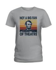 NOT A BIG FAN OF THEATRE Ladies T-Shirt thumbnail