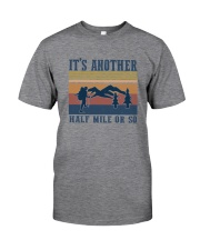 IT'S ANOTHER HALF MILE OR SO Classic T-Shirt front