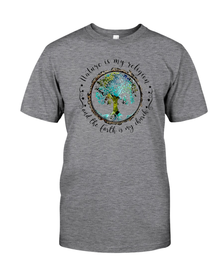 NATURE IS MY RELIGION THE EARTH IS MY CHURCH Classic T-Shirt