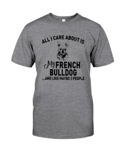 CARE FRENCH BULLDOG AND LIKE THREE PEOPLE Classic T-Shirt front