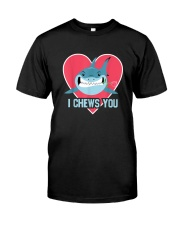 I CHEW YOU Classic T-Shirt front
