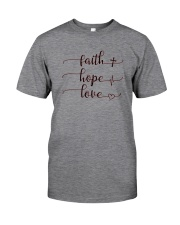 FAITH HOPE LOVE  Classic T-Shirt front