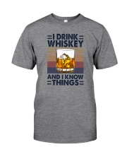 I DRINK WHISKEY AND I KNOW THINGS Classic T-Shirt front