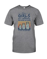 SOME GIRLS GO CANNING AND DRINK TOO MUCH Classic T-Shirt front