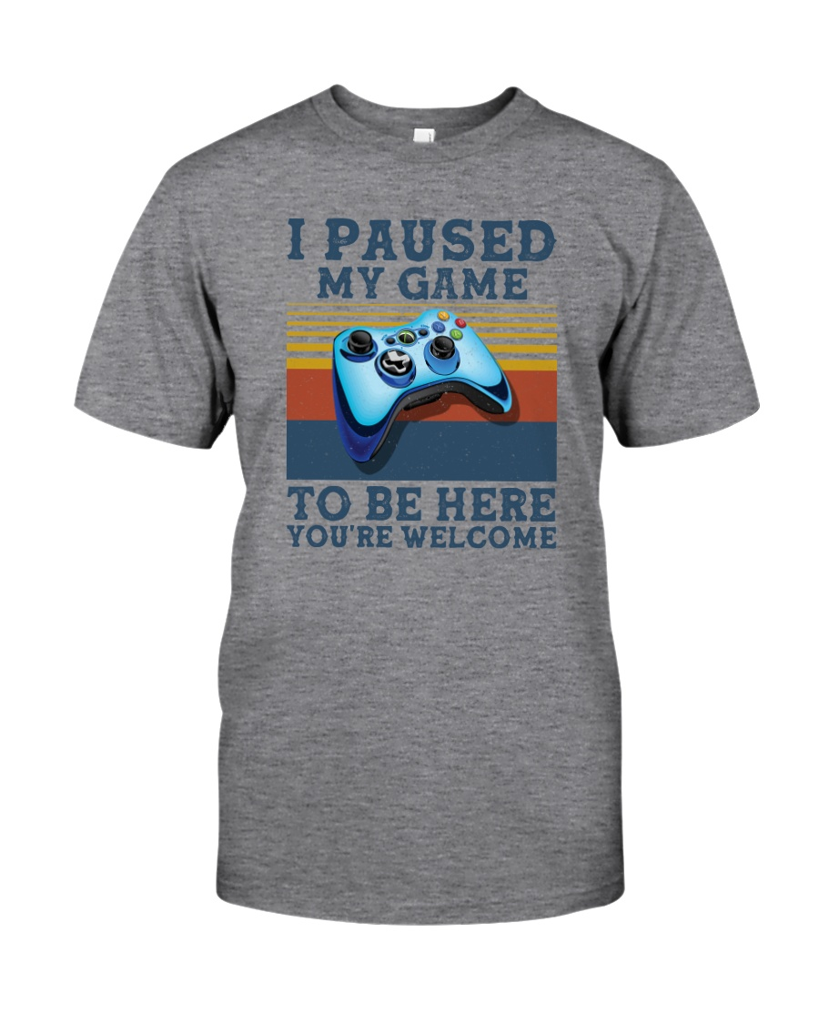 I PAUSED MY GAME TO BE HERE Classic T-Shirt