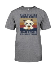 THAT'S WHAT I DO I DRINK COFFEE I HATE PEOPLE Classic T-Shirt front