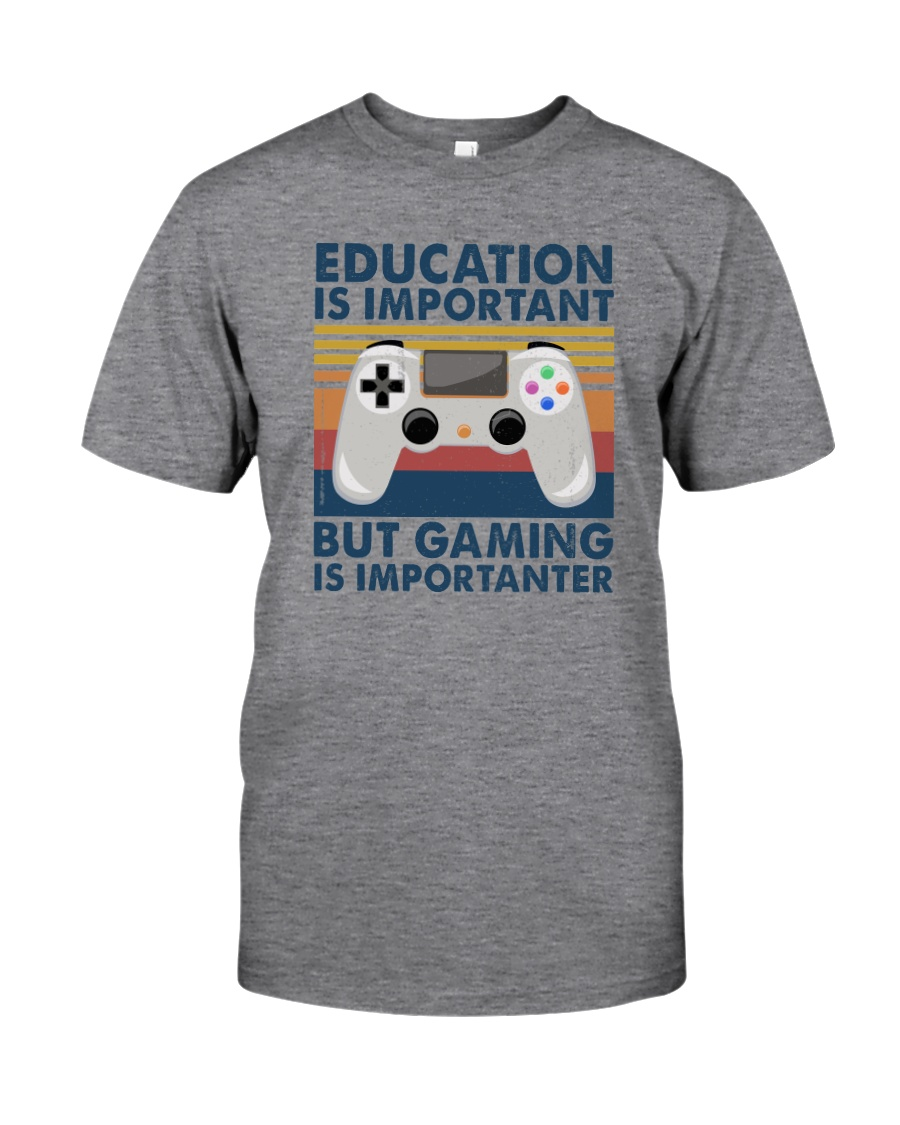 EDUCATION IS IMPORTANT GAMING IS IMPORTANTER Classic T-Shirt