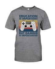 EDUCATION IS IMPORTANT GAMING IS IMPORTANTER Classic T-Shirt front