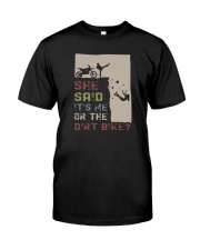 SHE SAID IT'S ME OR THE DIRT BIKE Classic T-Shirt front