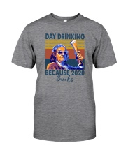 DAY DRINKING BECAUSE 2020 SUCKS BEN DRANKIN Classic T-Shirt front