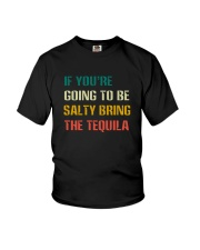 IF YOU'RE GOING TO BE SALTY BRING THE TEQUILA Youth T-Shirt thumbnail