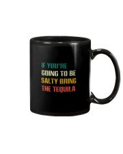 IF YOU'RE GOING TO BE SALTY BRING THE TEQUILA Mug thumbnail