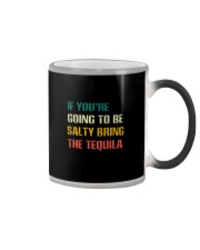 IF YOU'RE GOING TO BE SALTY BRING THE TEQUILA Color Changing Mug thumbnail