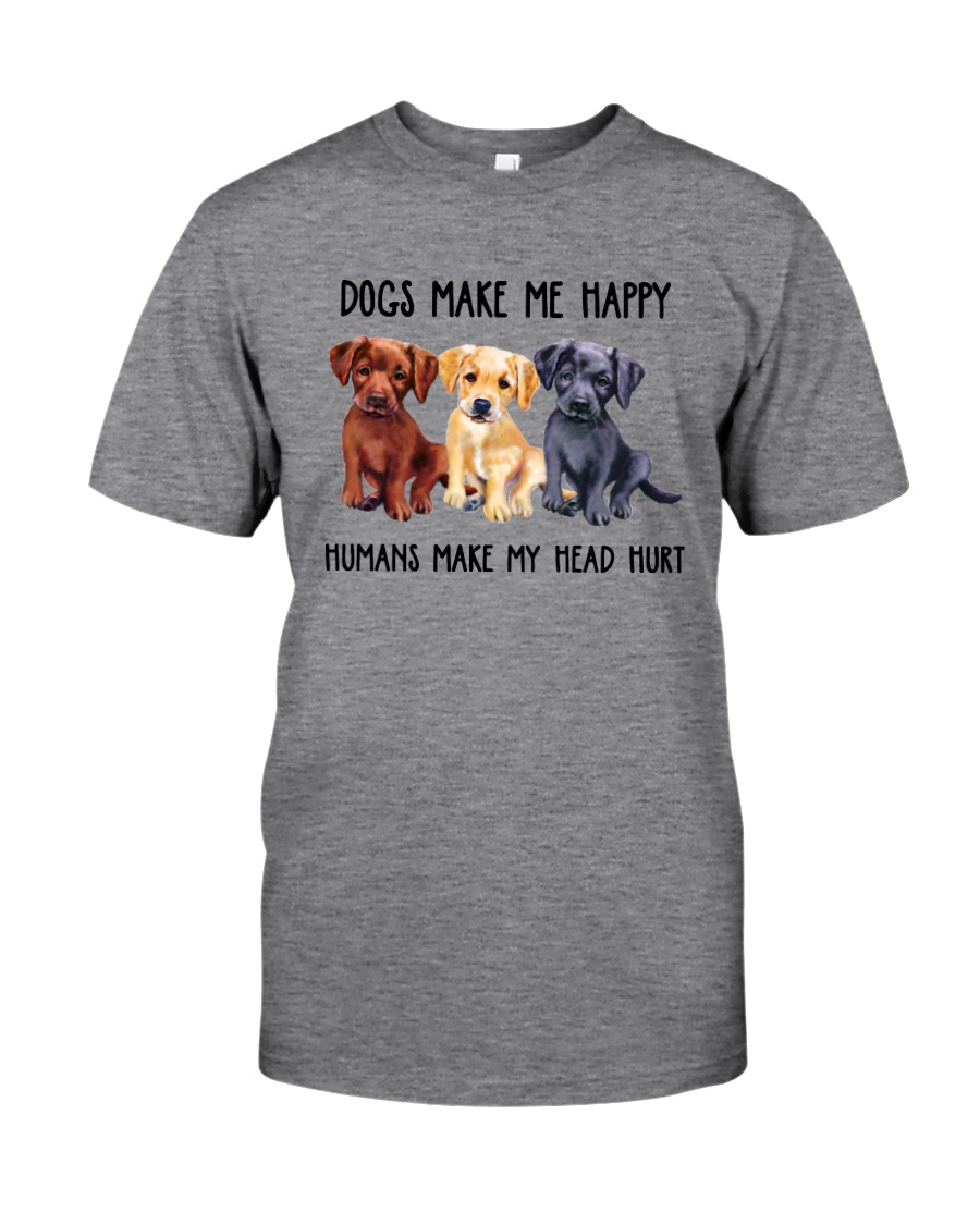 DOGS MAKE ME HAPPY HUMANS MAKE MY HEAD HURT Classic T-Shirt