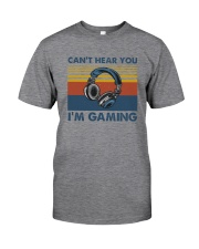 CAN'T HEAR YOU I'M GAMING Classic T-Shirt front
